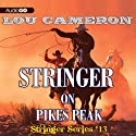 Stringer on Pikes Peak: Stringer, Book 13 (       UNABRIDGED) by Lou Cameron Narrated by Barry Press