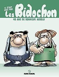 Il était une fois les Bidochon : 40 ans de bonheur absolu par Christian Binet