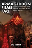 Dale Sherman Armageddon Films FAQ: All that's Left to Know About Zombies, Contagions, Aliens, and the End of the World as We Know It!
