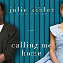Calling Me Home: A Novel (       UNABRIDGED) by Julie Kibler Narrated by Bahni Turpin, Lorna Raver