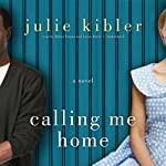 Calling Me Home: A Novel | Julie Kibler
