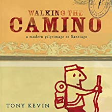 Walking the Camino: A Modern Pilgrimage to Santiago Audiobook by Tony Kevin Narrated by James Millar