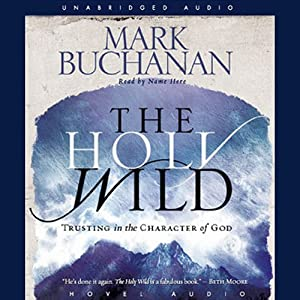 Holy Wild: Trusting in the Character of God | [Mark Buchanan]