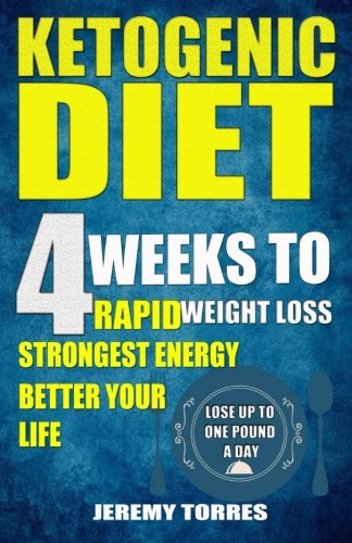 Ketogenic Diet: 4 Weeks To Rapid Weight Loss, Strongest Energy Better Your Life: LOSE UP TO ONE POUND A DAY(Including The BEST Fat Loss Recipes - FAT BOOTCAMP by Cooker Press, Jeremy Torres