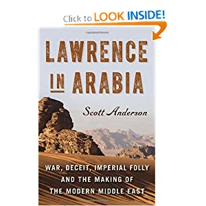Lawrence in Arabia: War, Deceit, Imperial Folly and the Making of the Modern Middle East by Scott Anderson