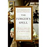 The Forger's Spell: A True Story of Vermeer, Nazis, and the Greatest Art Hoax of the Twentieth Century ~ Edward Dolnick