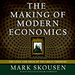 The Making of Modern Economics: The Lives and Ideas of the Great Thinkers, Second Edition | Mark Skousen