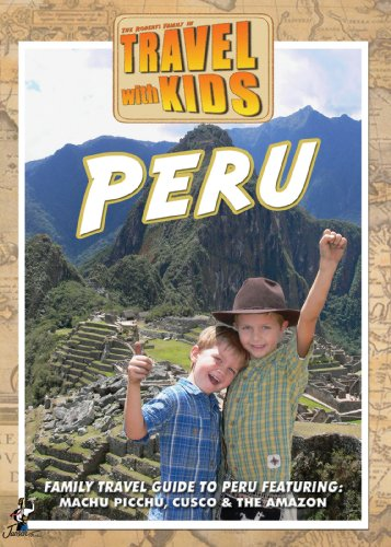 Travel with Kids: Peru - The Inca World - Machu Picchu & Cuzco