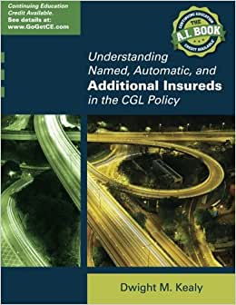 Understanding Named, Automatic, And Additional Insureds In The Cgl Policy