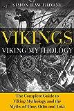 Vikings: Viking Mythology - Thor, Odin, Loki and More Norse Myths Complete Guide