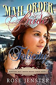Mail Order Bride Felicity: A Sweet Western Historical Romance by Rose Jenster ebook deal