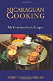 Nicaraguan Cooking: My Grandmother's Recipes
