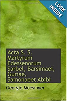 Acta S. S. Martyrum Edessenorum Sarbel, Barsimaei, Guriae, Samonaeet