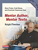 Mentor Author, Mentor Texts: Short Texts, Craft Notes, and Practical Classroom Uses (0325040893) by Fletcher, Ralph