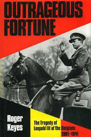Outrageous Fortune: The Tragedy Of Leopold Iii Of The Belgians, 1901-1941