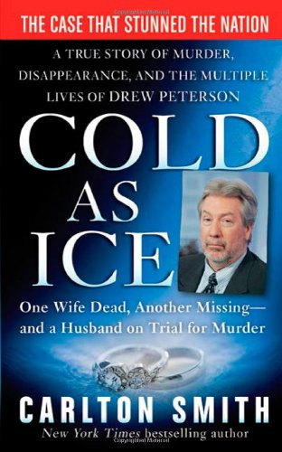 Cold as Ice: A True Story of Murder, Disappearance, and the Multiple Lives of Drew Peterson (St. Martin's True Crime Library) (Cold As Ice Book compare prices)