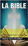 LA BIBLE J.N.D: EN TEXTE INTEGRAL   Version J.-N. Darby  (avec annotations)