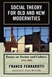 img - for Social Theory for Old and New Modernities: Essays on Society and Culture, 1976-2005 book / textbook / text book