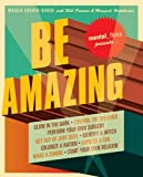 Mental Floss Presents Be Amazing: Glow in the Dark, Control the Weather, Perform Your Own Surgery, Get Out of Jury Duty, Identify a Witch, Colonize a ... Girl, Make a Zombie, Start Your Own Religion (0061251488) by Maggie Koerth-Baker