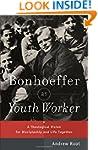 Bonhoeffer as Youth Worker: A Theolog...