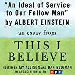 An Ideal of Service to Our Fellow Man: A 'This I Believe' Essay | Albert Einstein