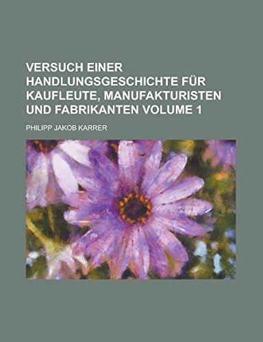 Versuch Einer Handlungsgeschichte Fur Kaufleute, Manufakturisten Und Fabrikanten Volume 1