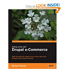 Selling Online with Drupal e-Commerce: Walk through the creation of an online store with Drupals e-Commerce module