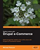 Selling Online with Drupal e-Commerce: Walk through the creation of an online store with Drupal's e-Commerce module (From Technologies to Solutions)