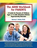The ADHD Workbook for Parents: A Guide for Parents of Children Ages 2-12 with Attention-Deficit/Hyperactivity Disorder (1886941629) by Parker PhD, Harvey C.