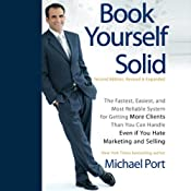 Book Yourself Solid, 2nd Edition: The Fastest, Easiest, and Most Reliable System for Getting More Clients Than You Can Handle Even if You Hate Marketing and Selling | [Michael Port]