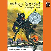 My Brother Sam Is Dead (       UNABRIDGED) by James Lincoln Collier, Christopher Collier Narrated by John C. Brown