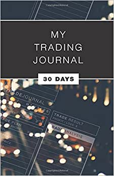 My Trading Journal: 30 Day Trading Journal