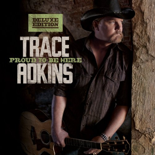 Trace Adkins - Proud To Be Here [Deluxe Edition] - Zortam Music