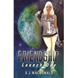Friendship: Launch Day ~ S J MacDonald
