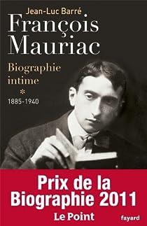 Francois Mauriac : Biographie intime : Tome 1, 1885-1940 par Barré