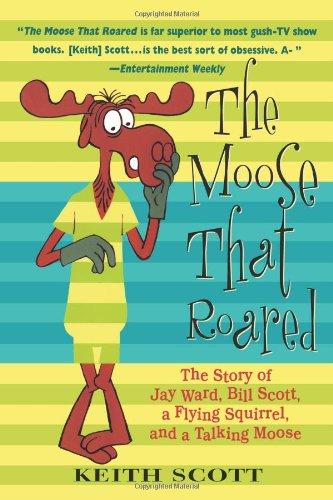 Der Elch, die brüllte: Die Geschichte von Jay Ward, Bill Scott, ein Gleithörnchen und ein Gespräch-Elch