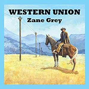 western union audiobook zane grey. Black Bedroom Furniture Sets. Home Design Ideas