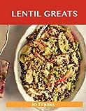 Lentil Greats: Delicious Lentil Recipes, The Top 84 Lentil Recipes