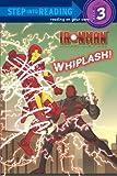 Iron Man Armored Adventures: Whiplash! (Step Into Reading - Level 3 - Quality)