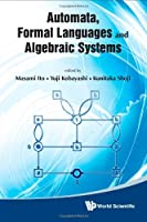 Automata, Formal Languages and Algebraic Systems Front Cover