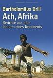 Ach, Afrika: Berichte aus dem Inneren eines Kontinents
