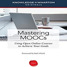 Mastering MOOCs: Usig Open Online Courses to Achieve Your Goals (       UNABRIDGED) by Knowledge@Wharton, Karl Ulrich Narrated by Sean Pratt