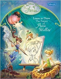 Disney Fairies: Learn to Draw the Fairies of Pixie Hollow (Disney ...