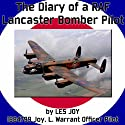 The Diary of a RAF Lancaster Bomber Pilot: World War II  by Les Joy Narrated by Les Joy