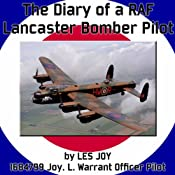 The Diary of a RAF Lancaster Bomber Pilot: World War II | [Les Joy]