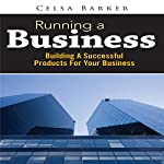 Running a Business: Building a Successful Products for Your Business | Celsa Barker