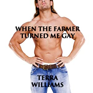 When the Farmer Turned Me Gay: Gay Conversion Erotica | [Terra Williams]