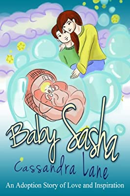 Baby Sasha: A Children's Book Adoption Story of Love and Inspiration (Childrens Books 1)