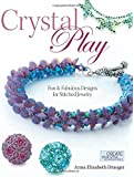 Crystal Play: Fun & Fabulous Designs for Stitched Jewelry