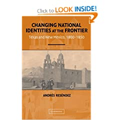 Changing National Identities at the Frontier: Texas and New Mexico, 1800-1850 by Andr&#233;s Res&#233;ndez